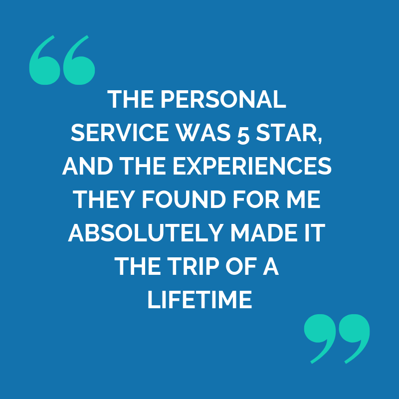 Clare Faraway testimonial: the personal service was 5 star and the experiences they found for me absolutely made it the trip of a lifetime