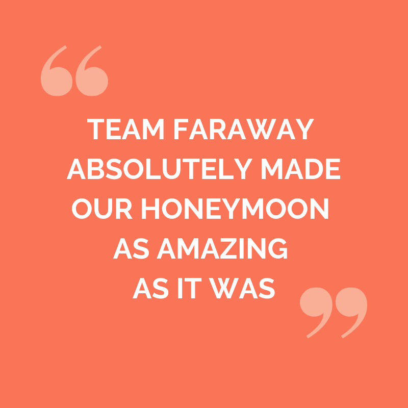 Callum and Claire testimonial: team Faraway absolutely made our honeymoon as amazing as it was